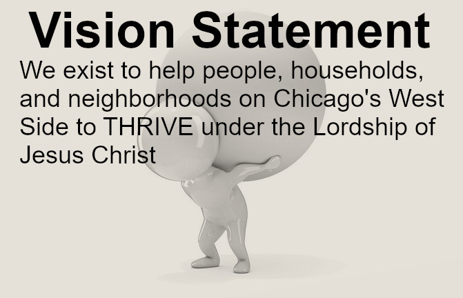 We exist to help people, households, and neighborhoods on Chicago's West Side to THRIVE under the Lordship of Jesus Christ